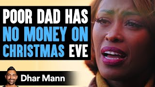 Poor Dad Has No Money On Christmas Eve, Ending Is Shocking | Dhar Mann