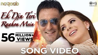 Ek Din Teri Raahon Mein - Video Song | Naqaab | Akshaye Khanna & Urvashi Sharma