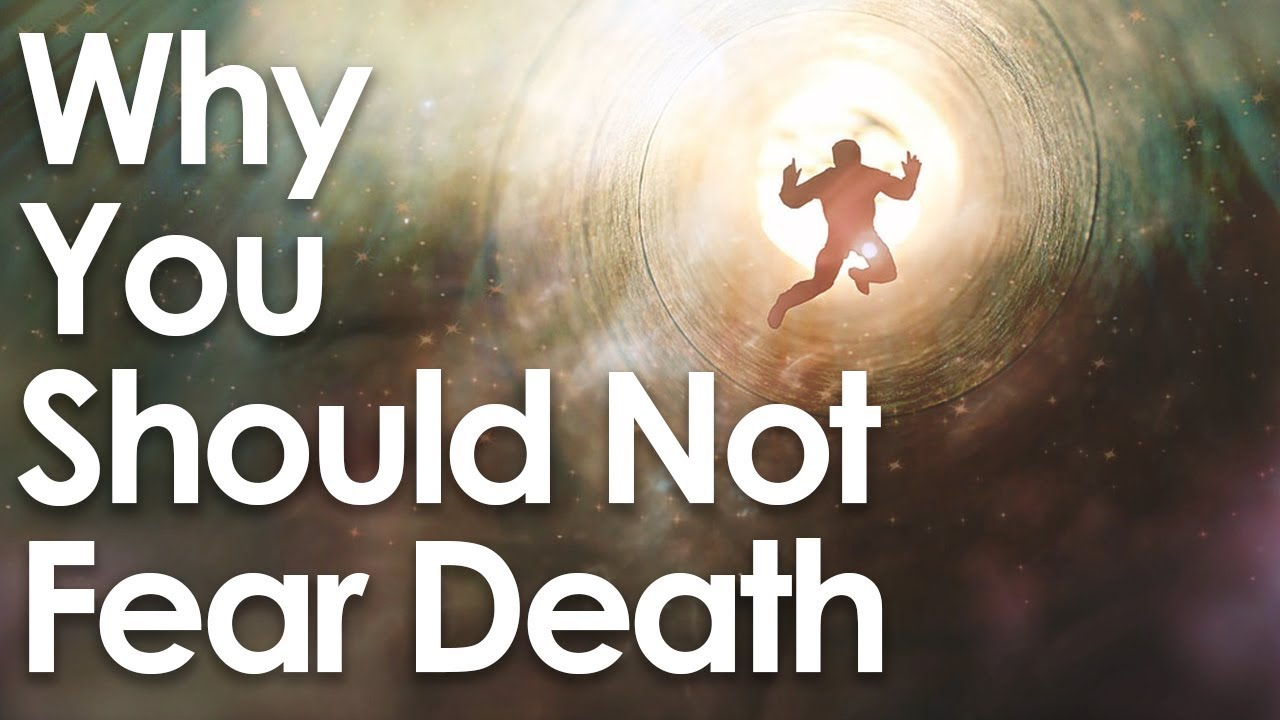 Download Why You Should NOT Fear Death