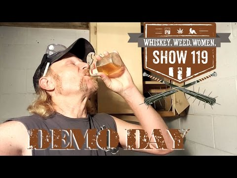(#119) Demo Day WHISKEY. WEED. WOMEN. with Steve Jessup