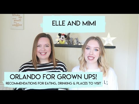 Orlando For Grown Ups! Tips For Your Trip! | Elle & Mimi!