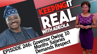 Keeping It Real With Adeola - 246 (Governor Owing 10 Months Salaries Demands Respect)
