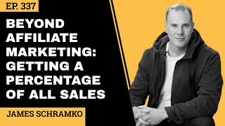 EP 337 // Beyond Affiliate Marketing: Getting a Percentage of All Sales // James Schramko