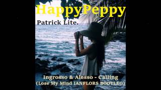Patrick Lite Happy Peppy  Ingrosso & Alesso   Calling Lose My Mind IANFLORS BOOTLEG