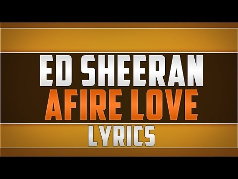 Ed Sheeran- Afire Love Lyrics