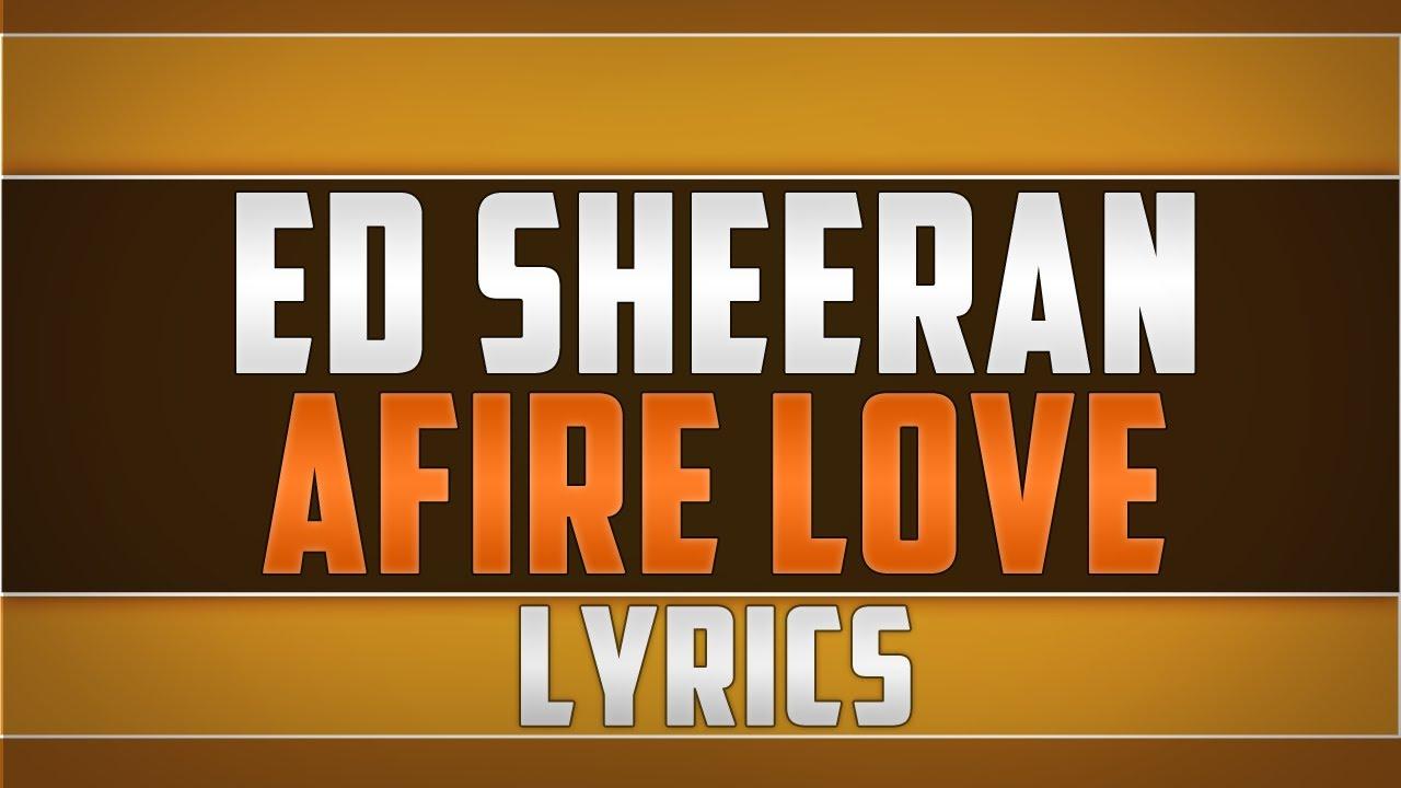 Ed Sheeran- Afire Love Lyrics - YouTube