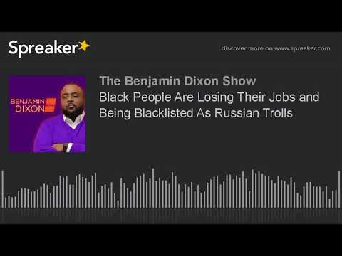 Black People Are Losing Their Jobs and Being Blacklisted As Russian Trolls