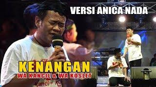 Download Mp3 Kenangan  -  Wa Kancil & Wa Koslet Versi Anica Nada
