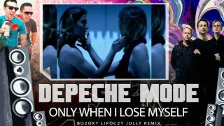 Depeche Mode - Only when I lose Myself (Bozoky Lipoczy Jolly 2010 rmx)