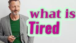 Tired   Meaning of tired