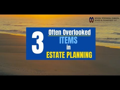 3 Overlooked Estate Planning Items - Myers Widders Ventura Law Firm
