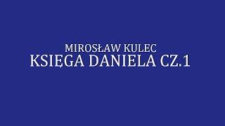 Mirosław Kulec - Księga Daniela cz.1