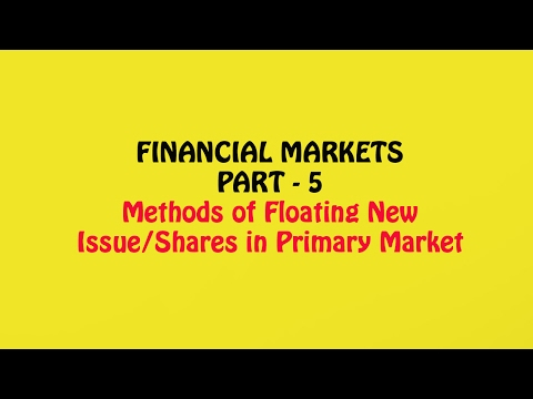 Financial Markets Part - 5, Methods of Floating New Issue in Capital Markets, Business Studies 12