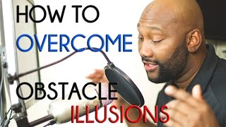 How To Overcome Obstacle Illusions