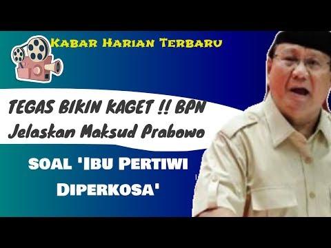 TEGAS BIKIN KAGET !! BPN Jelaskan Maksud Prabowo soal 'Ibu Pertiwi Diperkosa'