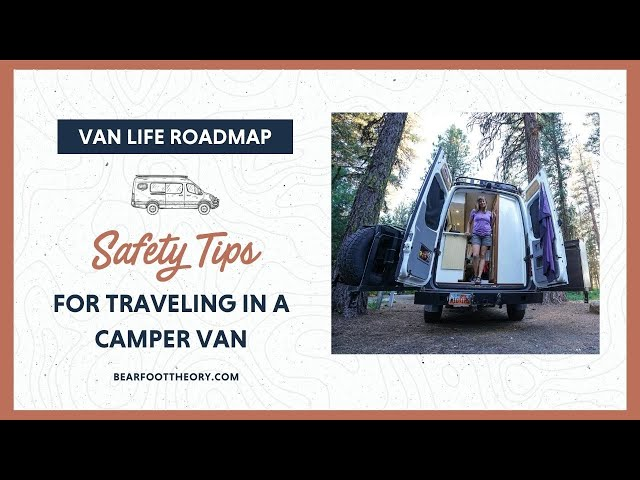 Van Life: Safety Tips for Protecting Yourself and Your Belongings