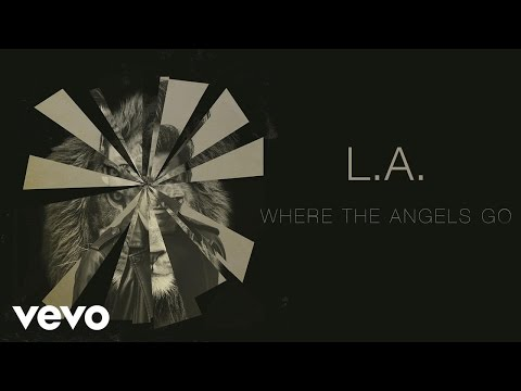 L.A. - Where the Angels Go (Audio)