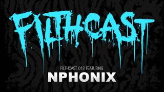 Filthcast 012 featuring Nphonix