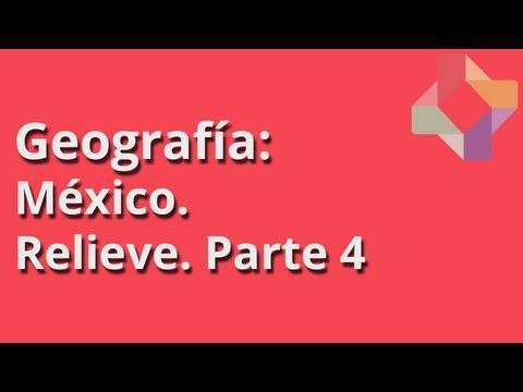 México: Relieve, Parte 4 - Geografía - Educatina