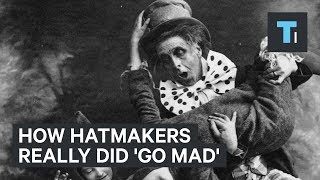 How Hatmakers Really Did 'Go Mad' 300 Years Ago
