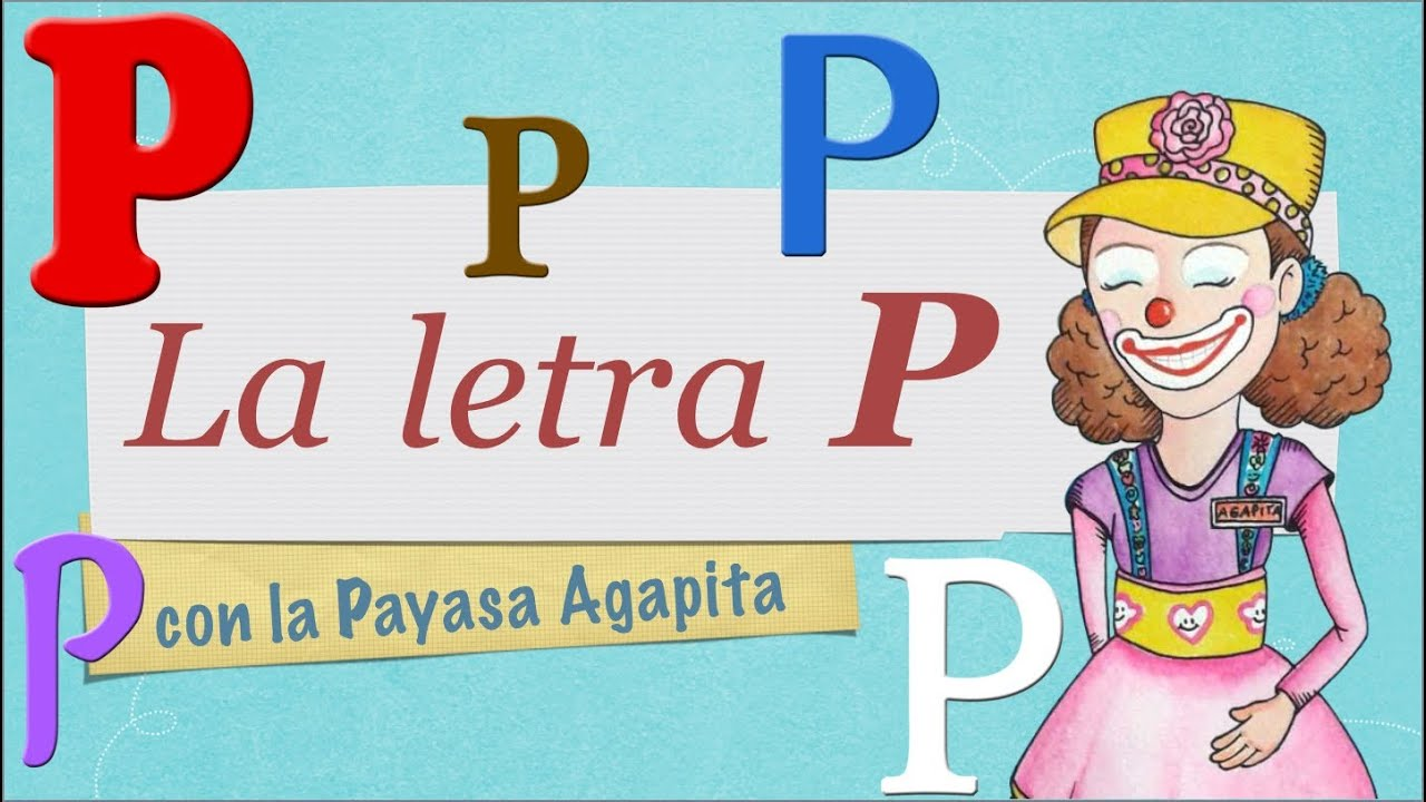 La Letra P Para Niños Por La Payasa Agapita