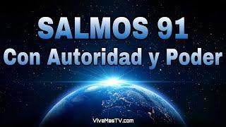 🔥 SALMOS 91   Con Poder y Autoridad de parte de DIOS en n...