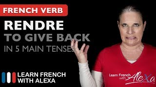 Rendre (to give back/return) in 5 Main French Tenses
