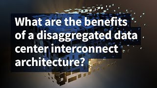 What Are the Benefits of a Disaggregated Data Center Interconnect Architecture?