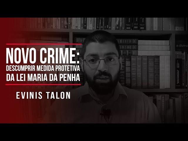 Novo crime: descumprir medida protetiva da Lei Maria da Penha