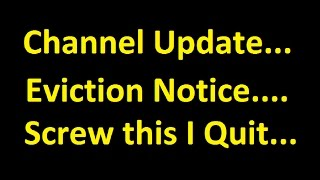 Evicted Moving Channel Update ~ Gonna live My life U Live yours I Quit