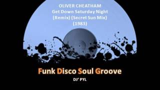 OLIVER CHEATHAM - Get Down Saturday Night (Remix) (Secret Sun Mix) (1983)