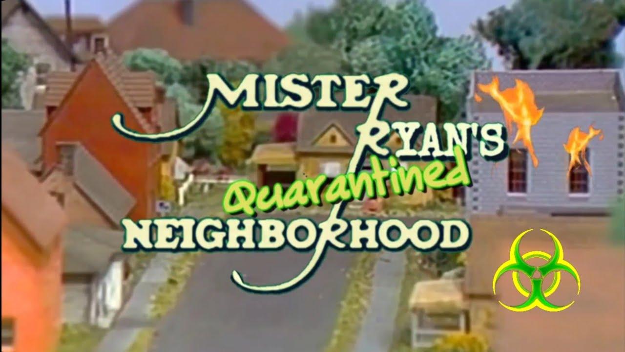 Mr. Ryans' Quarantined Neighborhood (Mr.Rogers' Neighborhood Spoof)