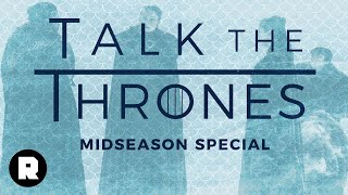 Talk the Thrones | Midseason Review | The Ringer