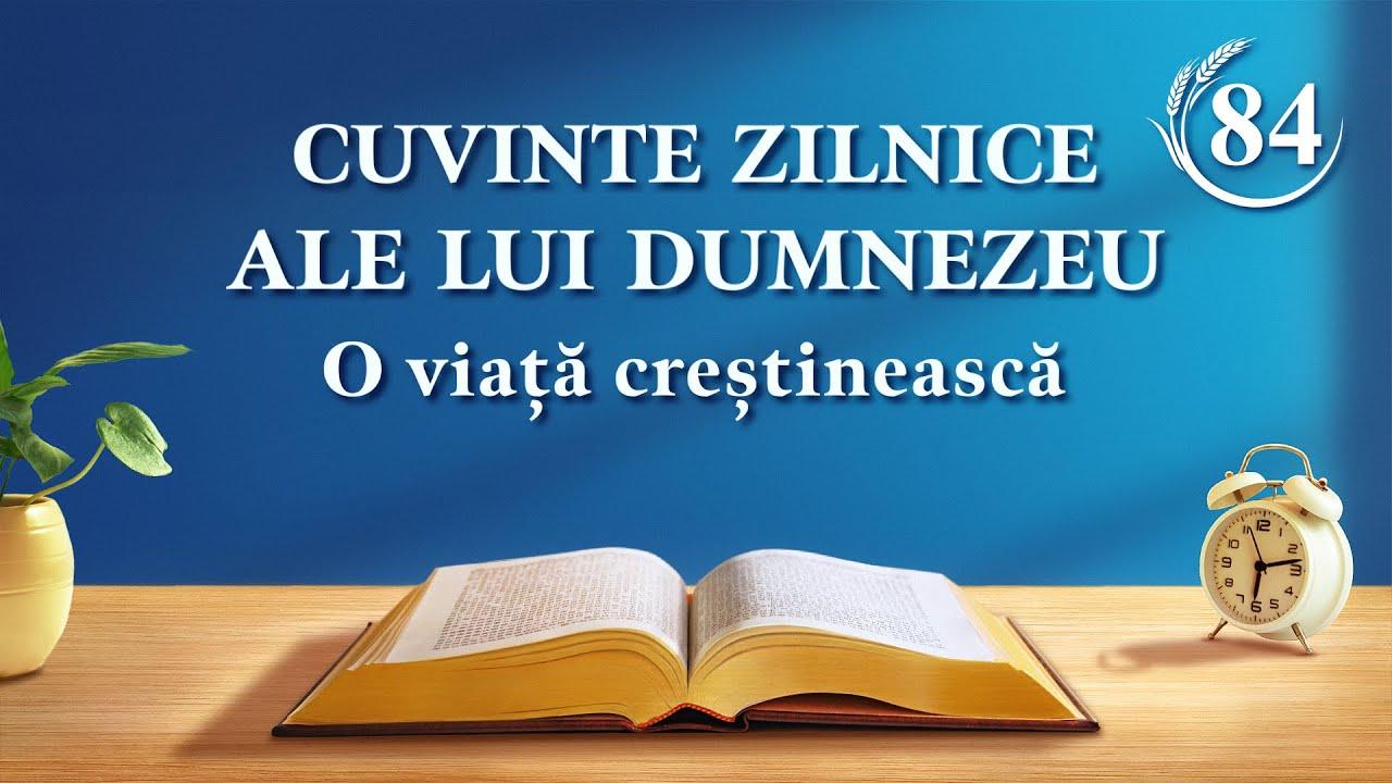 """Cuvinte zilnice ale lui Dumnezeu   Fragment 84   """"Ar trebui să lăsați deoparte binecuvântările statutului și să înțelegeți voia lui Dumnezeu de a aduce mântuirea omului"""""""