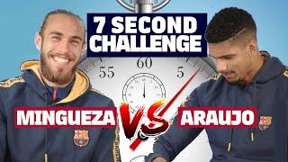 ⏱️ 7 SECOND CHALLENGE | ARAUJO vs MINGUEZA