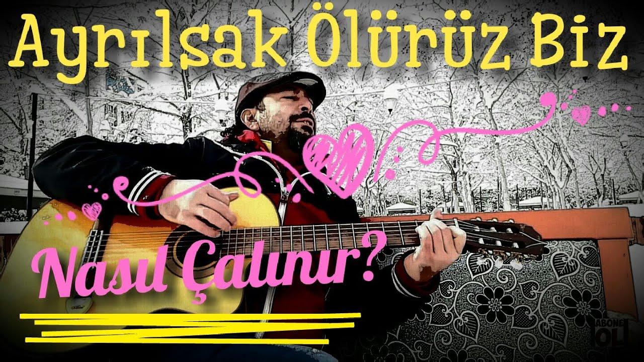 Gitar 12 Ders Ayrilsak Oluruz Biz Notalar Solfej Akorlar Arpej Anlatim Calma Soyleme Youtube