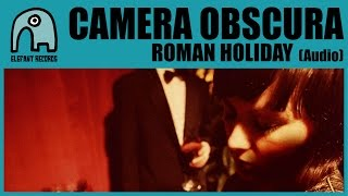 CAMERA OBSCURA - Roman Holiday [Audio]