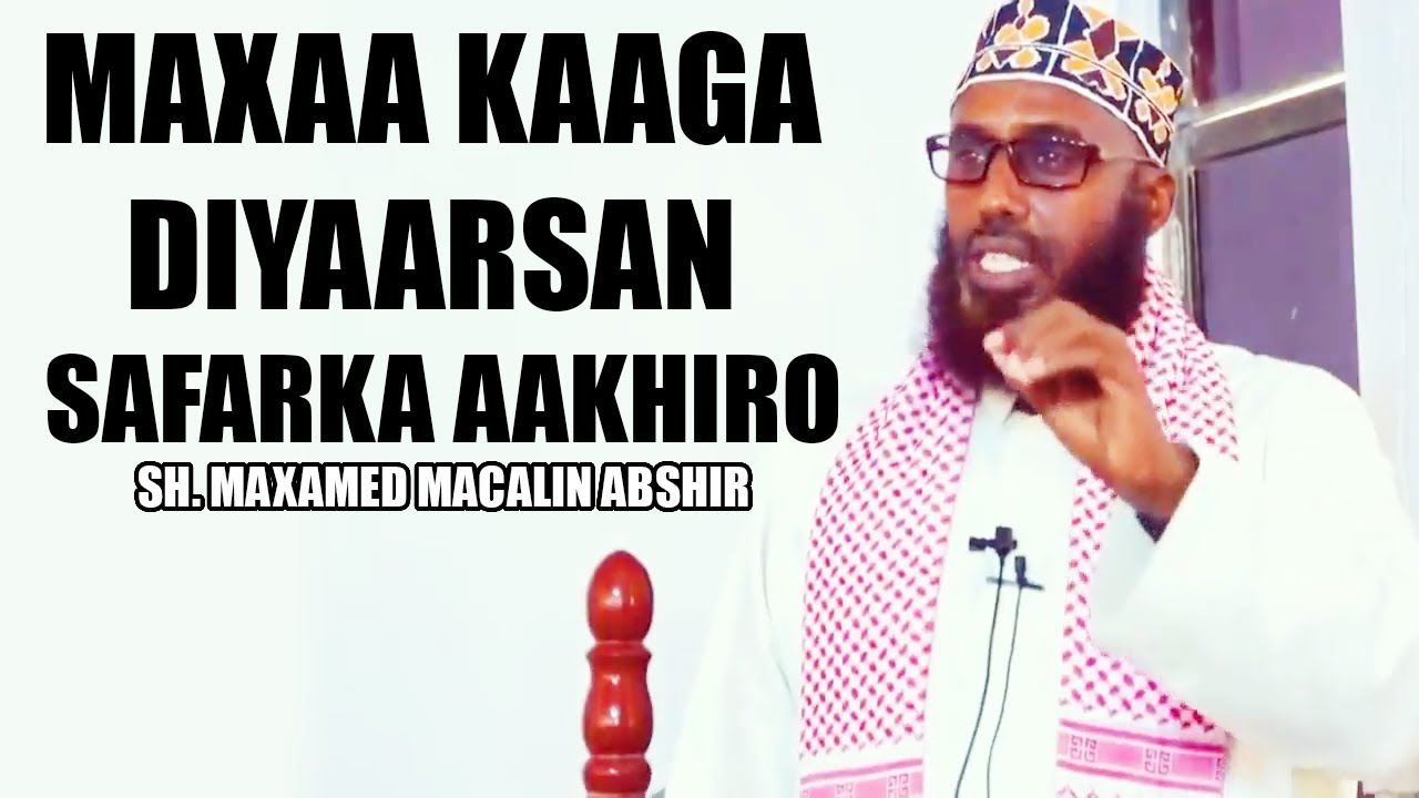MAXAA KAAGA DIYAARSAN SAFARKA AAKHIRO 😢┇Sh. Maxamed Macalin Abshir