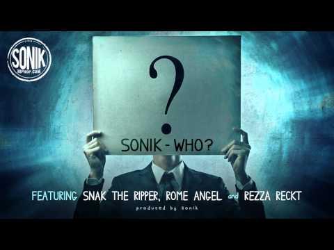 Sonik - Who? ft Snak The Ripper, Rome Angel & Rezza Reckt