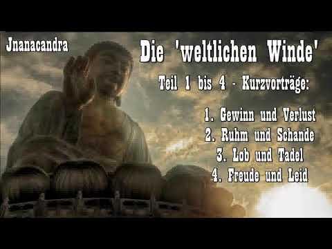 Die 'Weltlichen Winde' ( weltliche Dharmas )  1-4:  Kurzvorträge  - Jnanacandra ( Buddhismus )