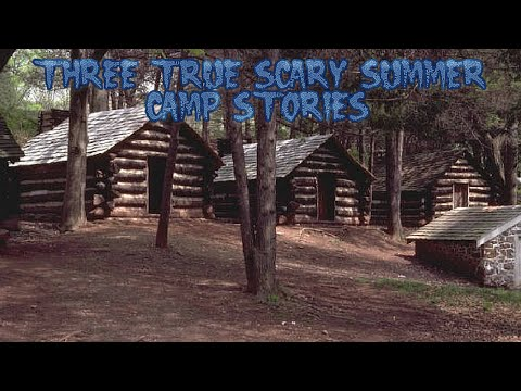 3 True Scary Summer Camp Stories