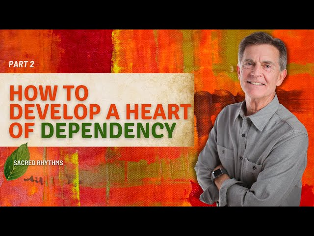 Cultivating a Heart of Dependency, Part 2 - Chip Ingram