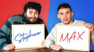 How Well Do Stephen Tries and Max Know Each Other?