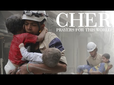 Cher Prayers For This World Video (2017 Cries From Syria)