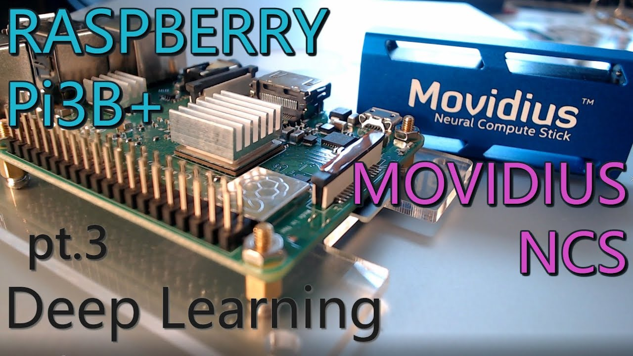 Deep Learning with Movidius NCS and Raspberry Pi3B+ (pt 3) Install and Run  on the Pi