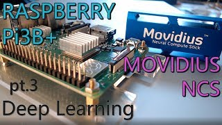 Deep Learning with Movidius NCS and Raspberry Pi3B+ (pt.3) Install and Run on the Pi
