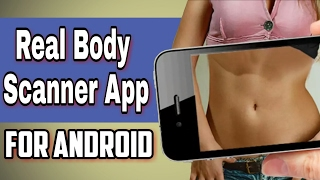 Real Body Scanner App For Android [ 100% Working ]