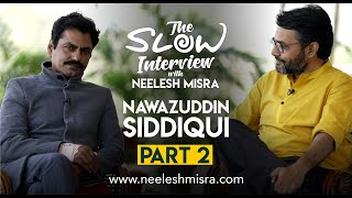 Nawazuddin Siddiqui | Part 2 | The Slow Interview with Neelesh Misra