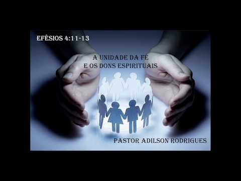 A Unidade da F�, e os Dons Espirituais - Pastor Adilson Rodrigues
