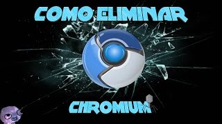 ELIMINAR CHROMIUM [SIN PROGRAMAS] ||WINDOWS XP, VISTA, 7, 8, 8.1, 10
